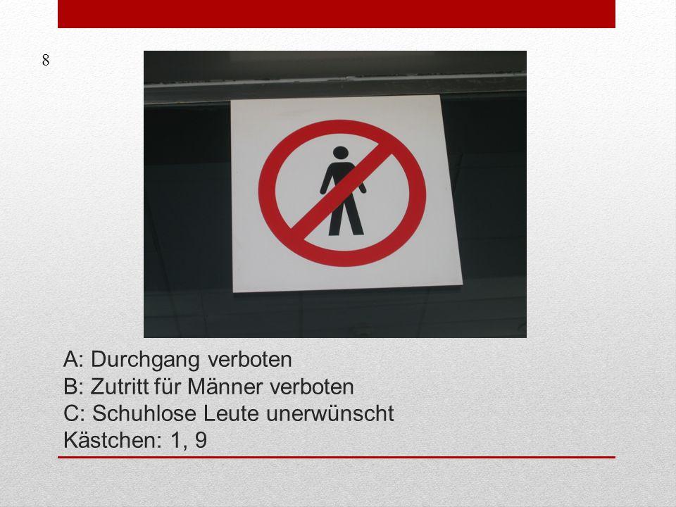 A: Durchgang verboten B: Zutritt für Männer verboten C: Schuhlose Leute unerwünscht Kästchen: 1, 9 8