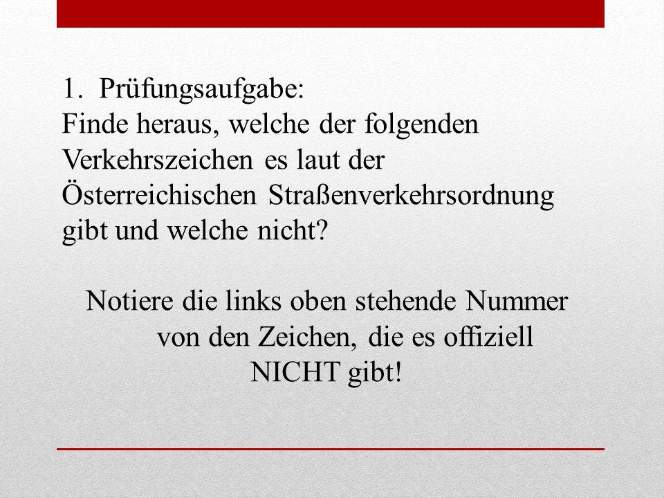 1.Prüfungsaufgabe: Finde heraus, welche der folgenden Verkehrszeichen es laut der Österreichischen Straßenverkehrsordnung gibt und welche nicht? Notie
