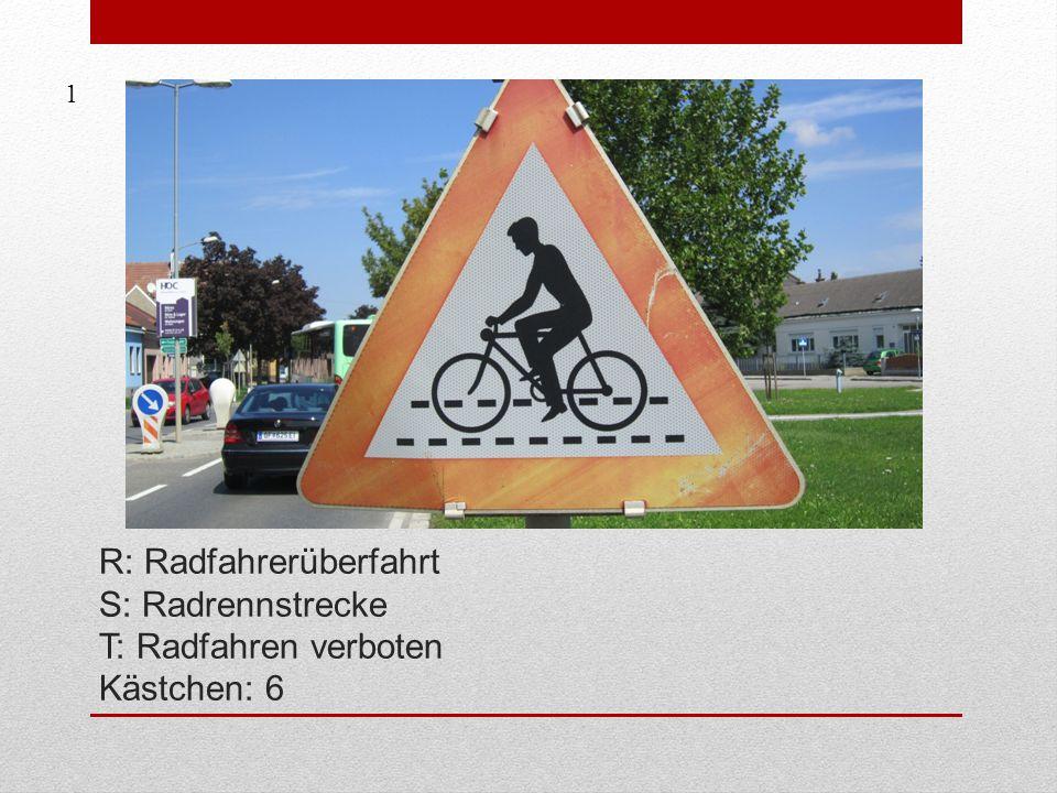 R: Radfahrerüberfahrt S: Radrennstrecke T: Radfahren verboten Kästchen: 6 1