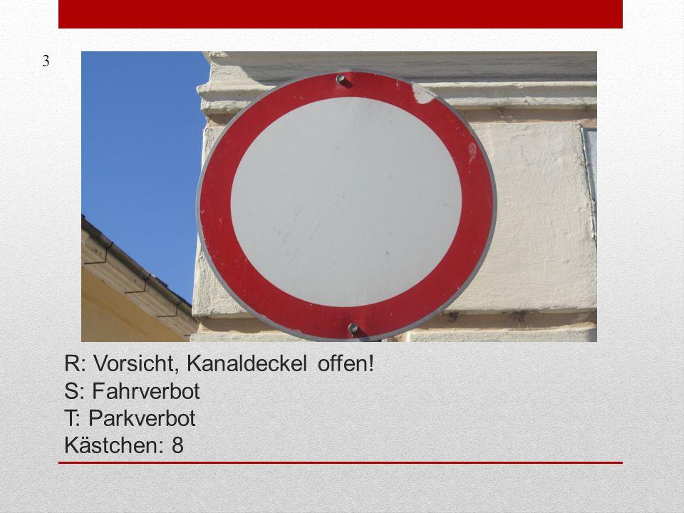 R: Vorsicht, Kanaldeckel offen! S: Fahrverbot T: Parkverbot Kästchen: 8 3