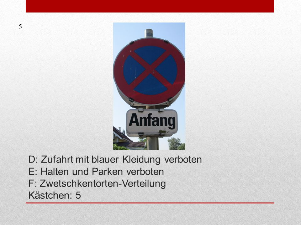 D: Zufahrt mit blauer Kleidung verboten E: Halten und Parken verboten F: Zwetschkentorten-Verteilung Kästchen: 5 5