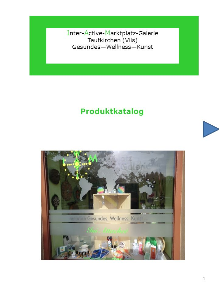 Produktkatalog I nter- A ctive- M arktplatz-Galerie Taufkirchen (Vils) GesundesWellnessKunst 1