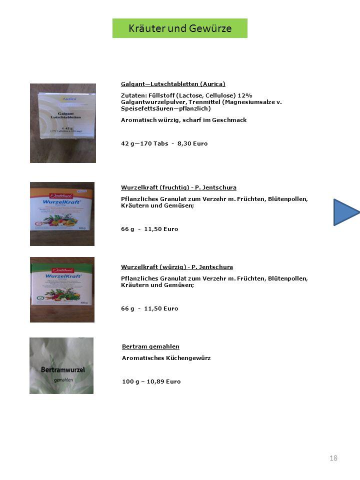 18 GalgantLutschtabletten (Aurica) Zutaten: Füllstoff (Lactose, Cellulose) 12% Galgantwurzelpulver, Trenmittel (Magnesiumsalze v. Speisefettsäurenpfla