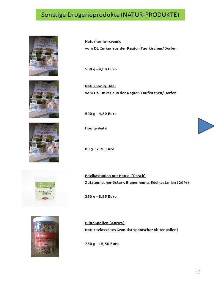 19 Sonstige Drogerieprodukte (NATUR-PRODUKTE) Naturhonigcremig vom Dt. Imker aus der Region Taufkirchen/Dorfen 500 g4,80 Euro Naturhonigklar vom Dt. I