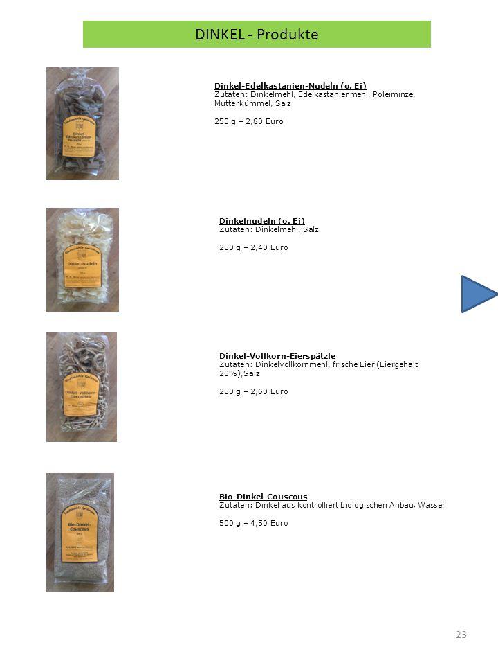 23 DINKEL - Produkte Dinkel-Edelkastanien-Nudeln (o. Ei) Zutaten: Dinkelmehl, Edelkastanienmehl, Poleiminze, Mutterkümmel, Salz 250 g – 2,80 Euro Dink
