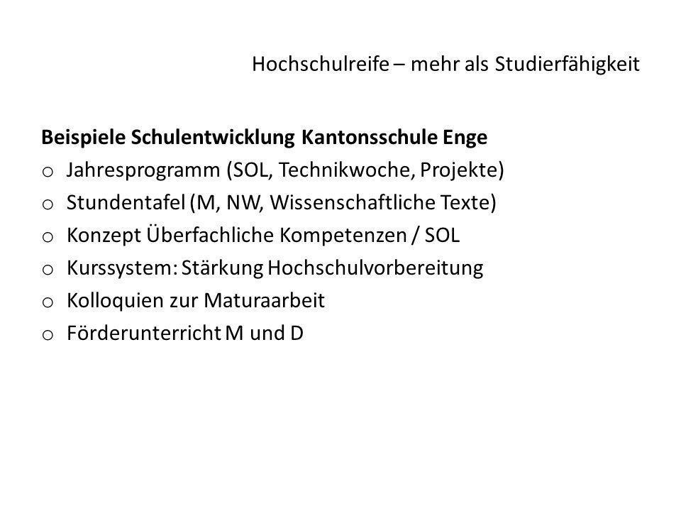Hochschulreife – mehr als Studierfähigkeit Beispiele Schulentwicklung Kantonsschule Enge o Jahresprogramm (SOL, Technikwoche, Projekte) o Stundentafel