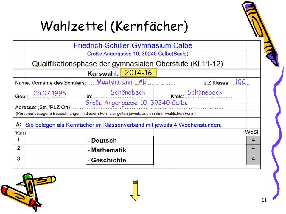 11 Wahlzettel (Kernfächer) Mustermann, Abi 10C 25.07.1998 Schönebeck Große Angergasse 10, 39240 Calbe 2014-16