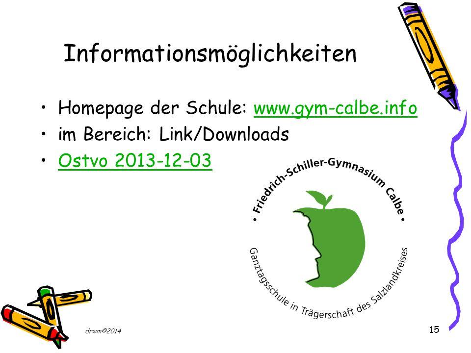 15 Informationsmöglichkeiten Homepage der Schule: www.gym-calbe.infowww.gym-calbe.info im Bereich: Link/Downloads Ostvo 2013-12-03 drwm©2014
