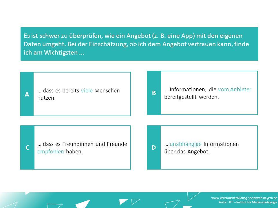 www.verbraucherbildung.socialweb.bayern.de Autor: JFF – Institut für Medienpädagogik … unabhängige Informationen über das Angebot.