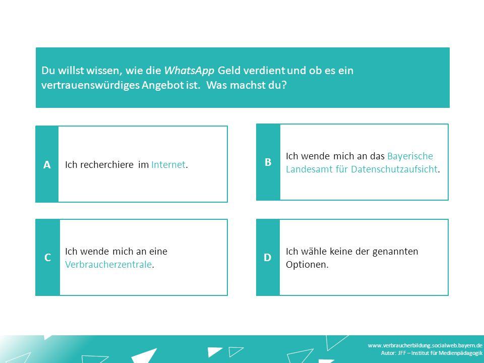 www.verbraucherbildung.socialweb.bayern.de Autor: JFF – Institut für Medienpädagogik Ich wähle keine der genannten Optionen.