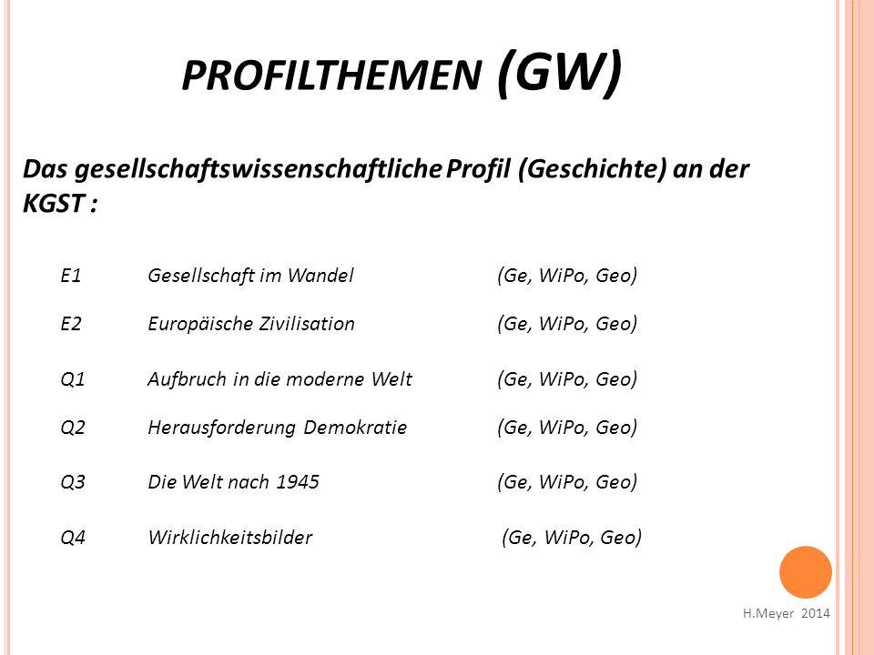 PROFILTHEMEN (GW) H.Meyer 2014 Das gesellschaftswissenschaftliche Profil (Geschichte) an der KGST : E1Gesellschaft im Wandel (Ge, WiPo, Geo) E2Europäi