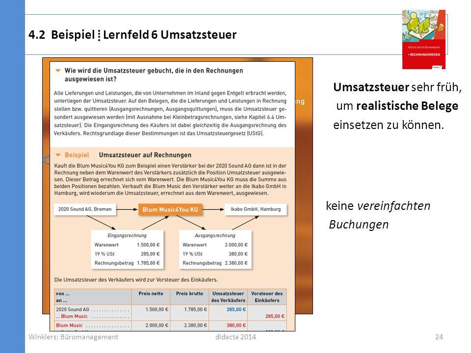 didacta 2014 4.2 Beispiel Lernfeld 6 Umsatzsteuer Winklers: Büromanagement24 Umsatzsteuer sehr früh, um realistische Belege einsetzen zu können. keine
