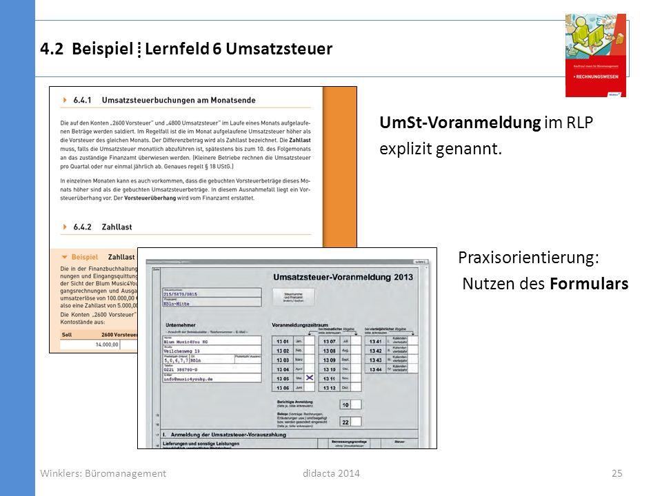 didacta 2014 4.2 Beispiel Lernfeld 6 Umsatzsteuer UmSt-Voranmeldung im RLP explizit genannt. Winklers: Büromanagement25 Praxisorientierung: Nutzen des