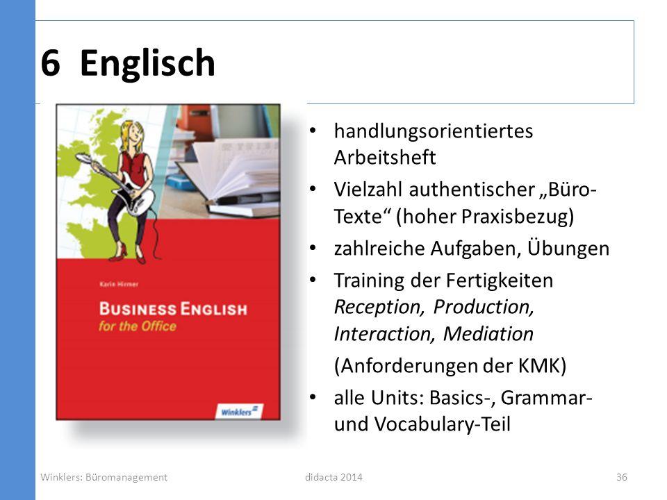 6 Englisch didacta 2014 handlungsorientiertes Arbeitsheft Vielzahl authentischer Büro- Texte (hoher Praxisbezug) zahlreiche Aufgaben, Übungen Training