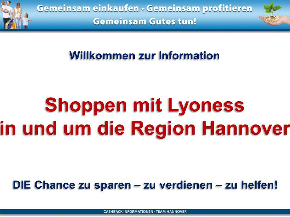 Willkommen zur Information Shoppen mit Lyoness in und um die Region Hannover DIE Chance zu sparen – zu verdienen – zu helfen! Willkommen zur Informati