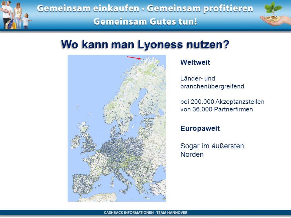Wo kann man Lyoness nutzen? Weltweit Länder- und branchenübergreifend bei 200.000 Akzeptanzstellen von 36.000 Partnerfirmen Europaweit Sogar im äußers