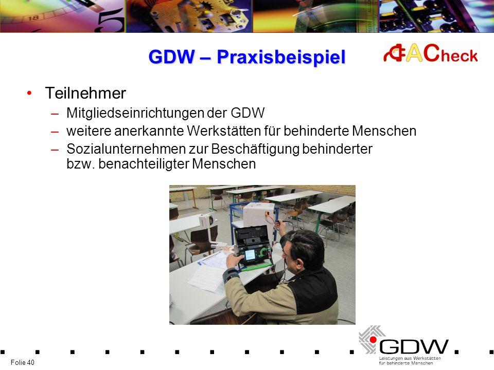 Folie 40 GDW – Praxisbeispiel Teilnehmer –Mitgliedseinrichtungen der GDW –weitere anerkannte Werkstätten für behinderte Menschen –Sozialunternehmen zu