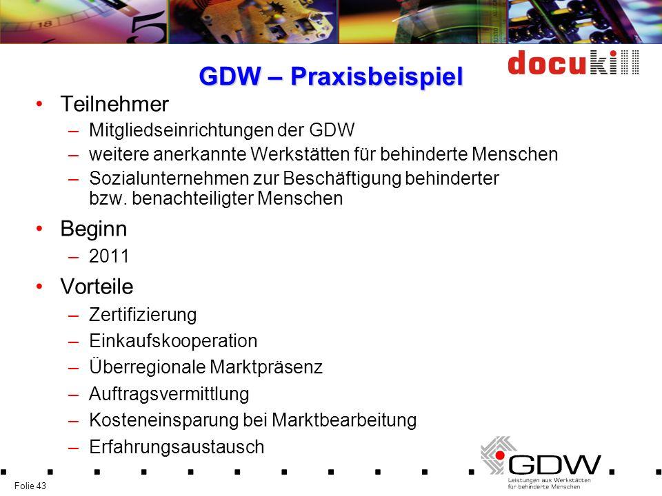 Folie 43 GDW – Praxisbeispiel Teilnehmer –Mitgliedseinrichtungen der GDW –weitere anerkannte Werkstätten für behinderte Menschen –Sozialunternehmen zu