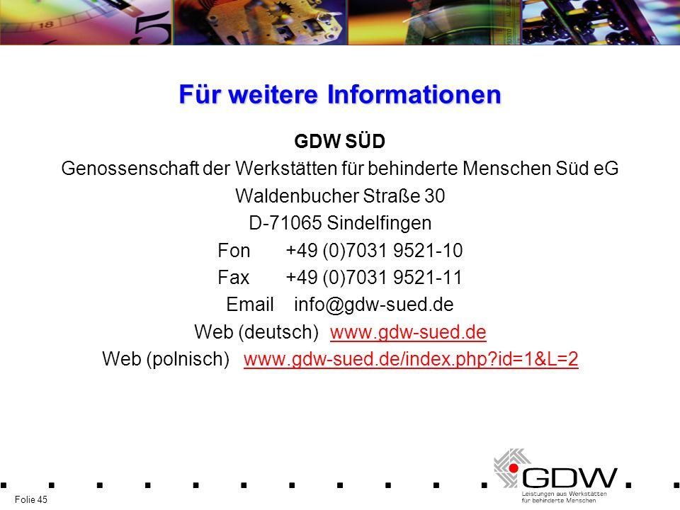 Folie 45 Für weitere Informationen GDW SÜD Genossenschaft der Werkstätten für behinderte Menschen Süd eG Waldenbucher Straße 30 D-71065 Sindelfingen F