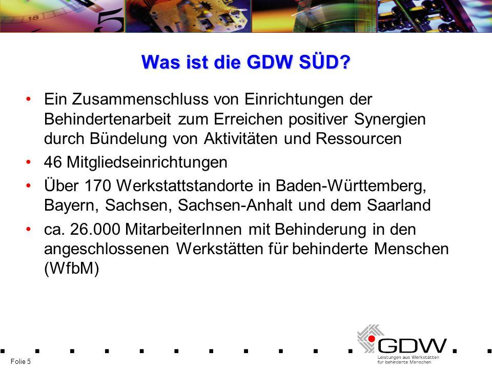 Folie 5 Was ist die GDW SÜD? Ein Zusammenschluss von Einrichtungen der Behindertenarbeit zum Erreichen positiver Synergien durch Bündelung von Aktivit