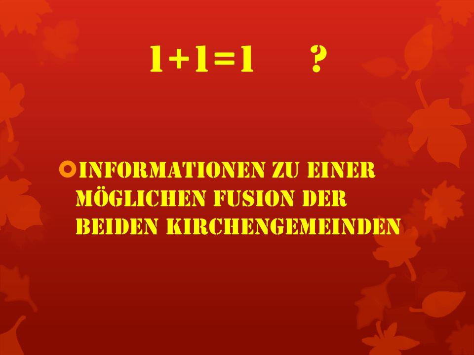 1+1=1 Informationen zu einer möglichen Fusion der beiden Kirchengemeinden