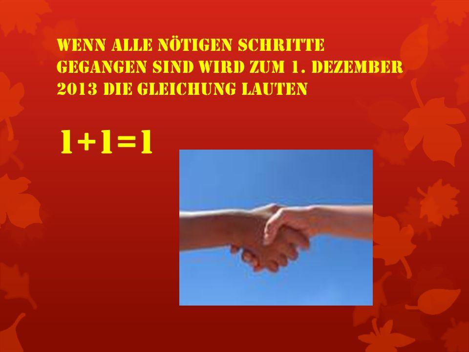 Wenn alle nötigen Schritte gegangen sind Wird zum 1. Dezember 2013 die Gleichung lauten 1+1=1