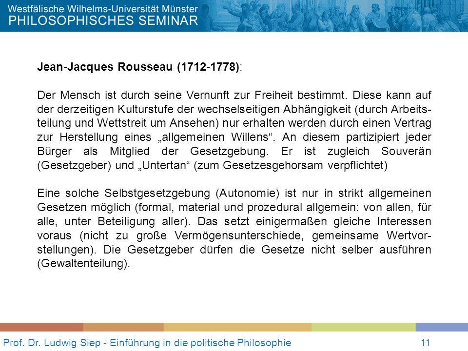 11 Prof. Dr. Ludwig Siep - Einführung in die politische Philosophie11 Jean-Jacques Rousseau (1712-1778): Der Mensch ist durch seine Vernunft zur Freih