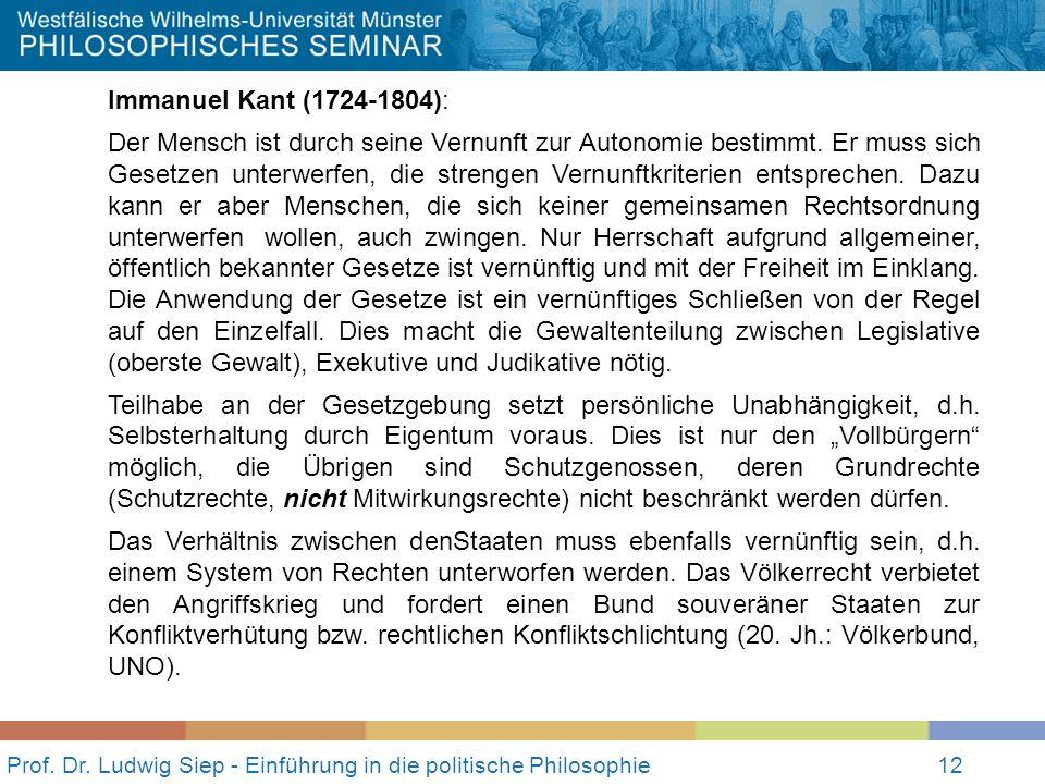 12 Prof. Dr. Ludwig Siep - Einführung in die politische Philosophie12 Immanuel Kant (1724-1804): Der Mensch ist durch seine Vernunft zur Autonomie bes