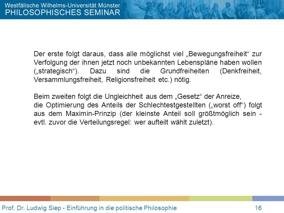 16 Prof. Dr. Ludwig Siep - Einführung in die politische Philosophie16 Der erste folgt daraus, dass alle möglichst viel Bewegungsfreiheit zur Verfolgun