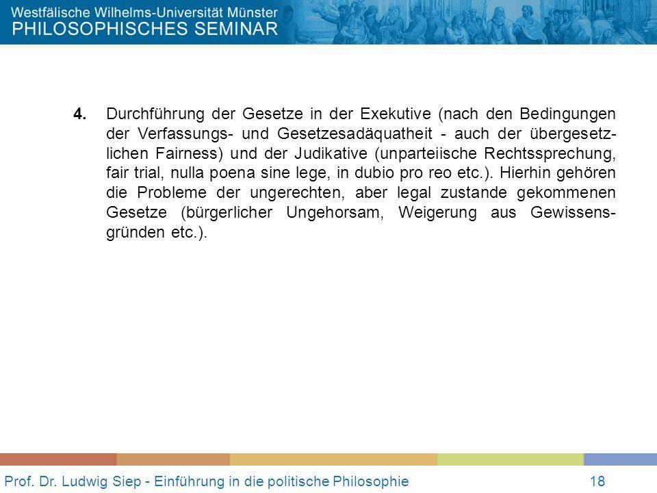 18 Prof. Dr. Ludwig Siep - Einführung in die politische Philosophie18 4. Durchführung der Gesetze in der Exekutive (nach den Bedingungen der Verfassun