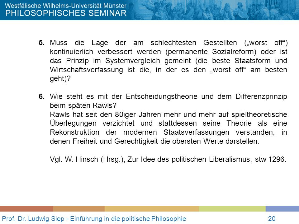 20 Prof. Dr. Ludwig Siep - Einführung in die politische Philosophie20 5.Muss die Lage der am schlechtesten Gestellten (worst off) kontinuierlich verbe