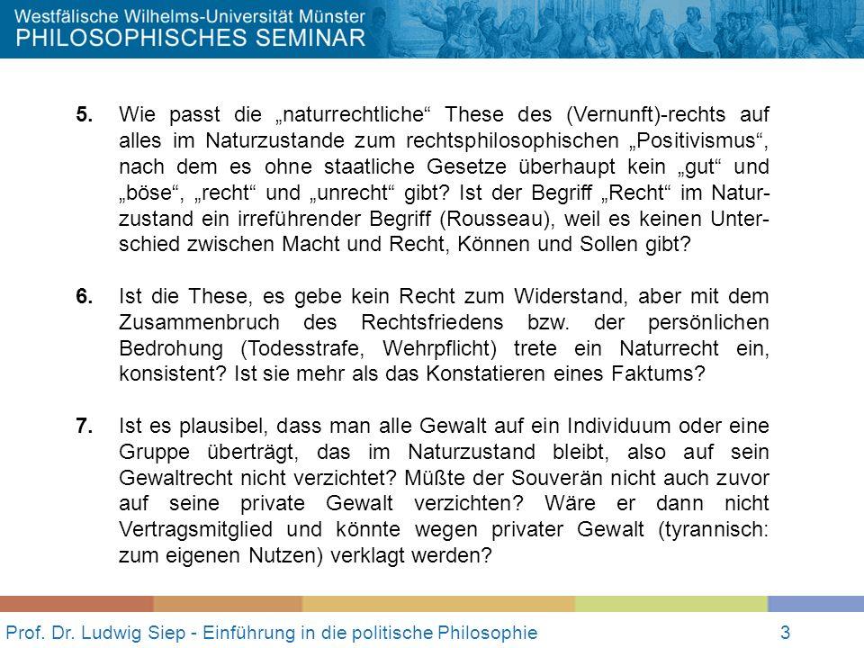 3 Prof. Dr. Ludwig Siep - Einführung in die politische Philosophie3 5. Wie passt die naturrechtliche These des (Vernunft)-rechts auf alles im Naturzus