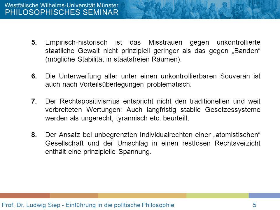 5 Prof. Dr. Ludwig Siep - Einführung in die politische Philosophie5 5.Empirisch-historisch ist das Misstrauen gegen unkontrollierte staatliche Gewalt