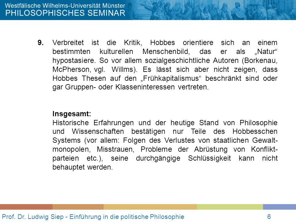 6 Prof. Dr. Ludwig Siep - Einführung in die politische Philosophie6 9. Verbreitet ist die Kritik, Hobbes orientiere sich an einem bestimmten kulturell