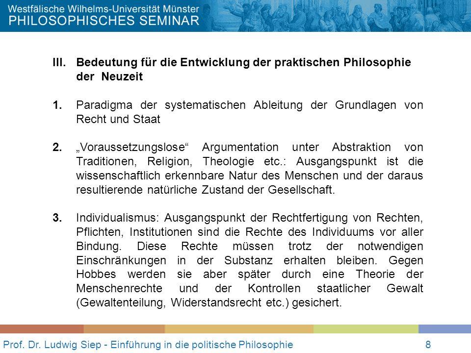 8 Prof. Dr. Ludwig Siep - Einführung in die politische Philosophie8 III. Bedeutung für die Entwicklung der praktischen Philosophie der Neuzeit 1. Para