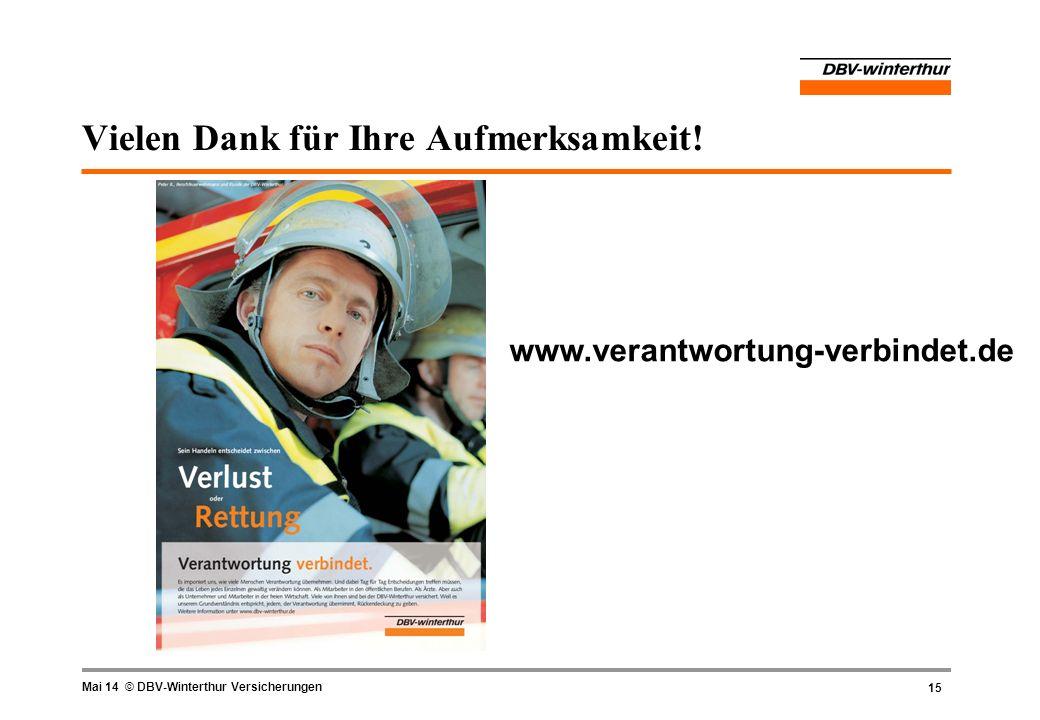 15 Mai 14 © DBV-Winterthur Versicherungen Vielen Dank für Ihre Aufmerksamkeit! www.verantwortung-verbindet.de