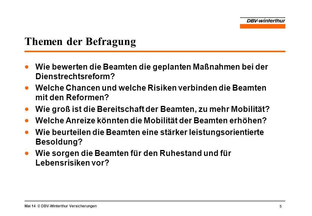 5 Mai 14 © DBV-Winterthur Versicherungen Themen der Befragung Wie bewerten die Beamten die geplanten Maßnahmen bei der Dienstrechtsreform? Welche Chan