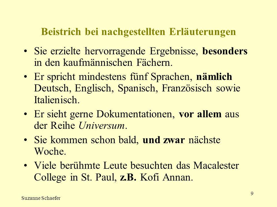 Suzanne Schaefer 10 Nachgestellte Einschübe werden durch Beistriche vom übrigen Satz abgehoben.