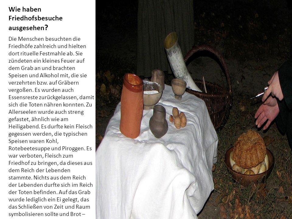 Wie haben Friedhofsbesuche ausgesehen ? Die Menschen besuchten die Friedhöfe zahlreich und hielten dort rituelle Festmahle ab. Sie zündeten ein kleine