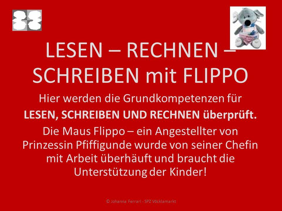 LESEN – RECHNEN – SCHREIBEN mit FLIPPO Hier werden die Grundkompetenzen für LESEN, SCHREIBEN UND RECHNEN überprüft. Die Maus Flippo – ein Angestellter