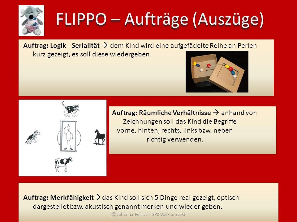 FLIPPO – Aufträge (Auszüge) Auftrag: Logik - Serialität dem Kind wird eine aufgefädelte Reihe an Perlen kurz gezeigt, es soll diese wiedergeben Auftra