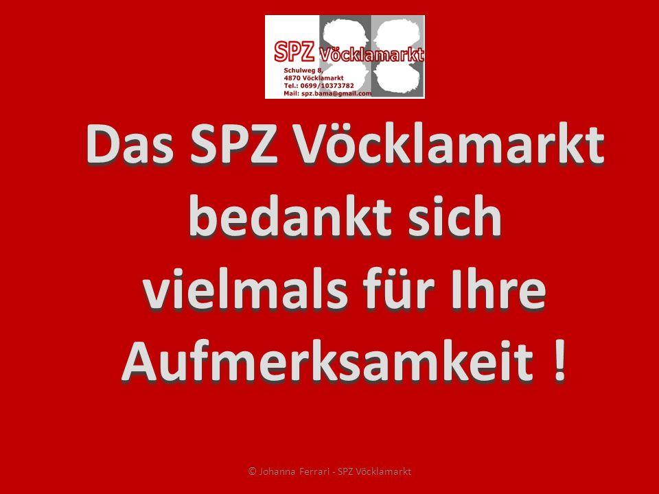 Das SPZ Vöcklamarkt bedankt sich vielmals für Ihre Aufmerksamkeit ! © Johanna Ferrari - SPZ Vöcklamarkt