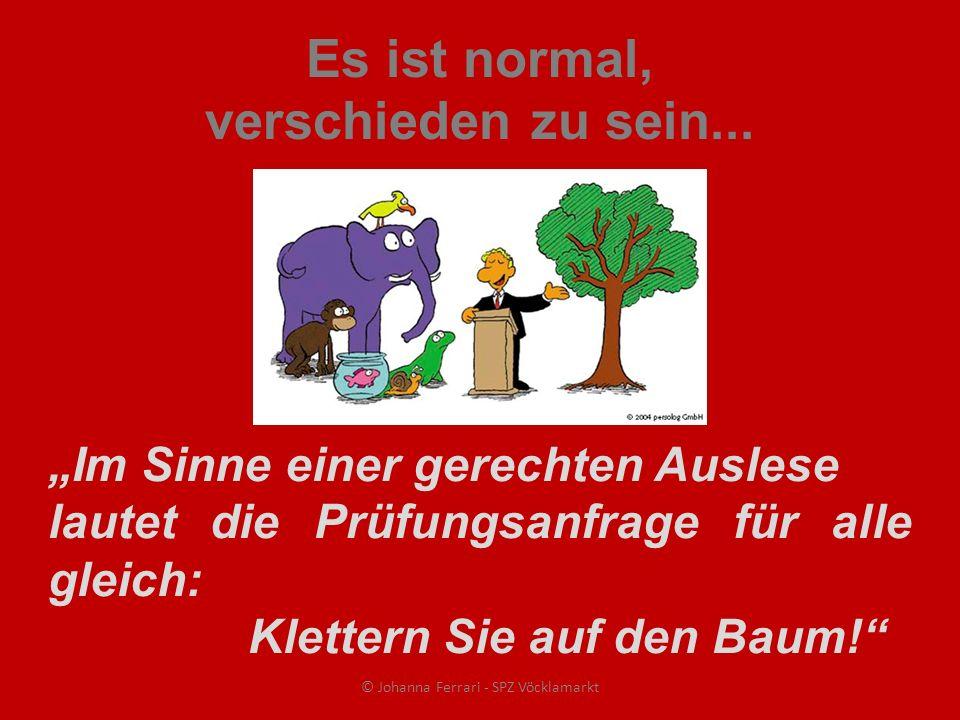 Es ist normal, verschieden zu sein... Im Sinne einer gerechten Auslese lautet die Prüfungsanfrage für alle gleich: Klettern Sie auf den Baum! © Johann