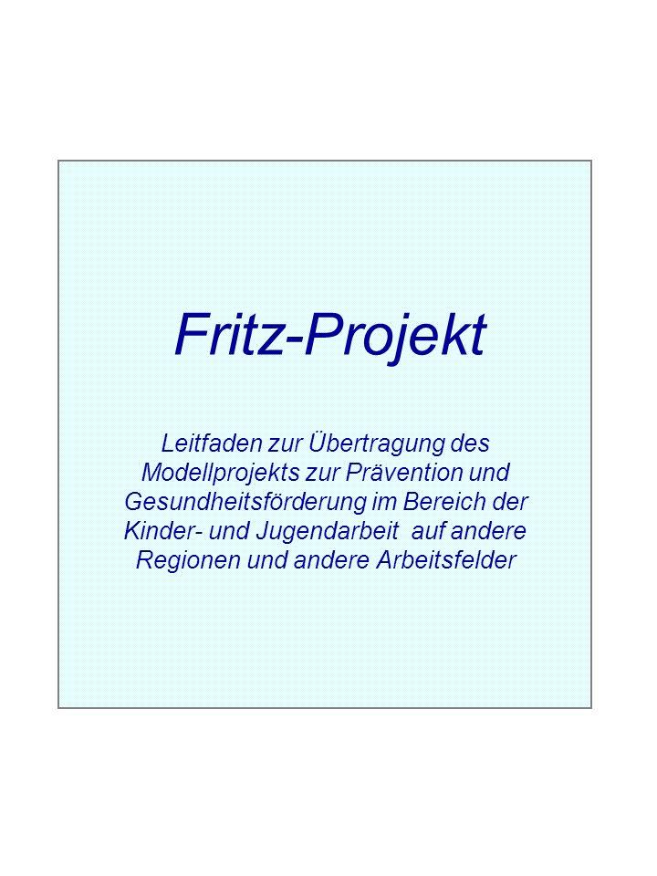 1 Fritz-Projekt Leitfaden zur Übertragung des Modellprojekts zur Prävention und Gesundheitsförderung im Bereich der Kinder- und Jugendarbeit auf ander