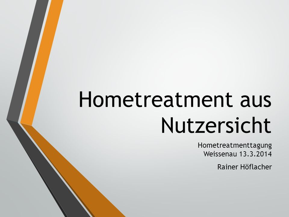 Hometreatment aus Nutzersicht Hometreatmenttagung Weissenau 13.3.2014 Rainer Höflacher