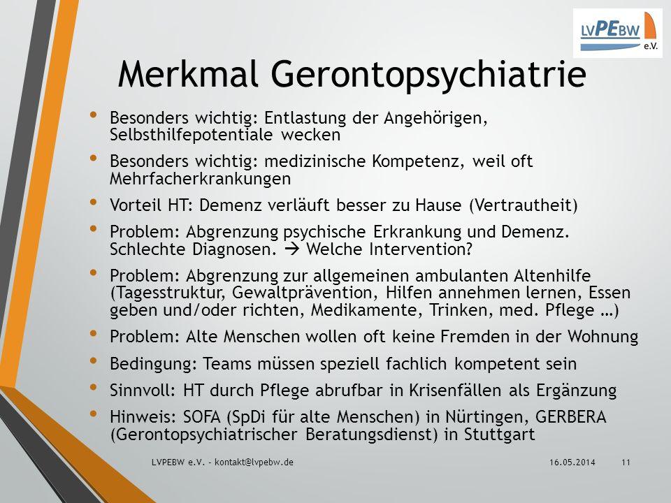 Merkmal Gerontopsychiatrie Besonders wichtig: Entlastung der Angehörigen, Selbsthilfepotentiale wecken Besonders wichtig: medizinische Kompetenz, weil