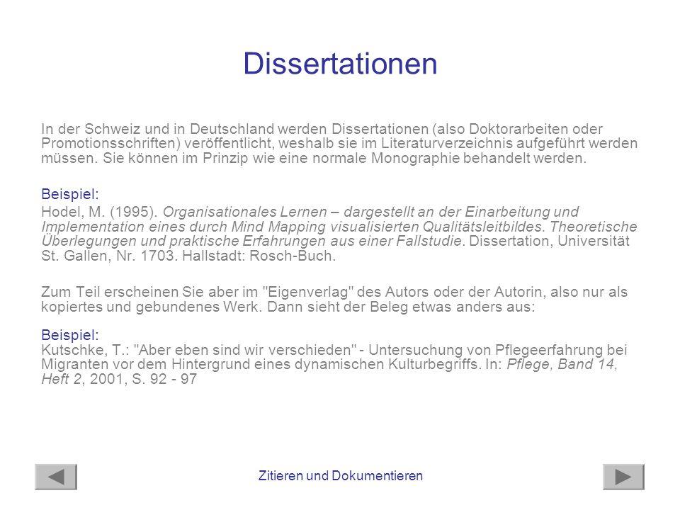 Zitieren und Dokumentieren Dissertationen In der Schweiz und in Deutschland werden Dissertationen (also Doktorarbeiten oder Promotionsschriften) veröffentlicht, weshalb sie im Literaturverzeichnis aufgeführt werden müssen.