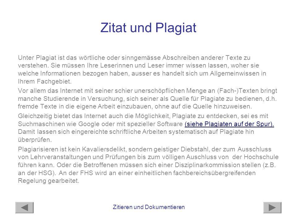 Zitieren und Dokumentieren Zitat und Plagiat Unter Plagiat ist das wörtliche oder sinngemässe Abschreiben anderer Texte zu verstehen.