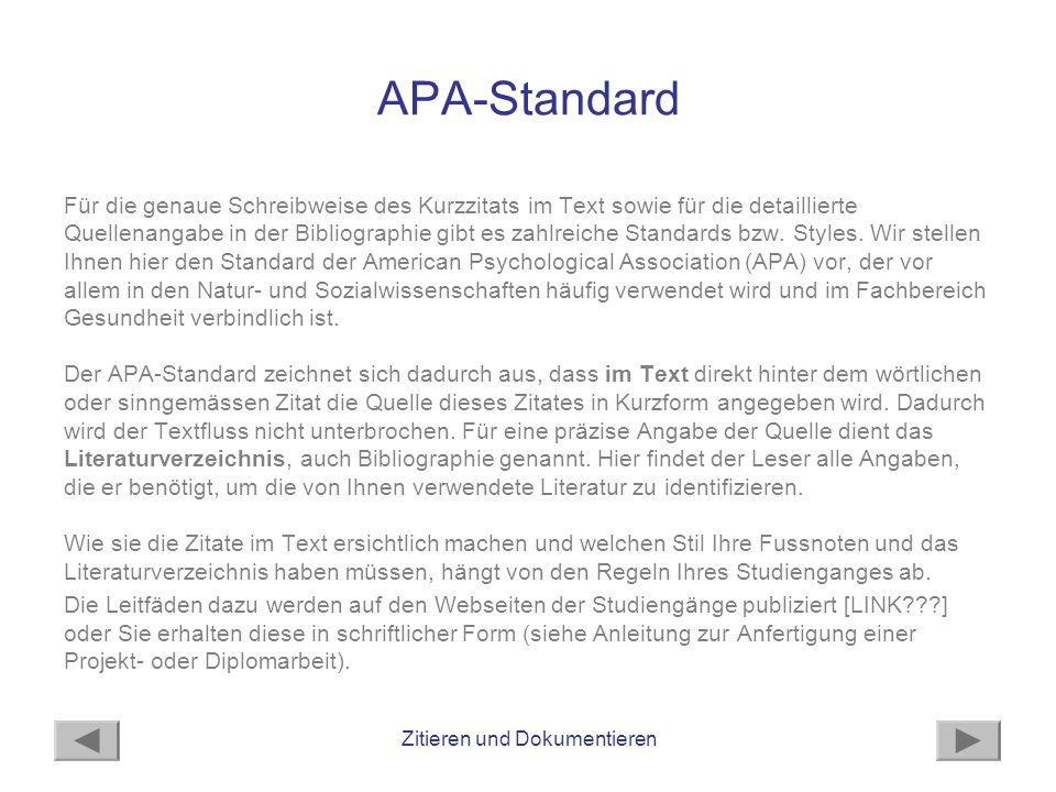 Zitieren und Dokumentieren APA-Standard Für die genaue Schreibweise des Kurzzitats im Text sowie für die detaillierte Quellenangabe in der Bibliographie gibt es zahlreiche Standards bzw.