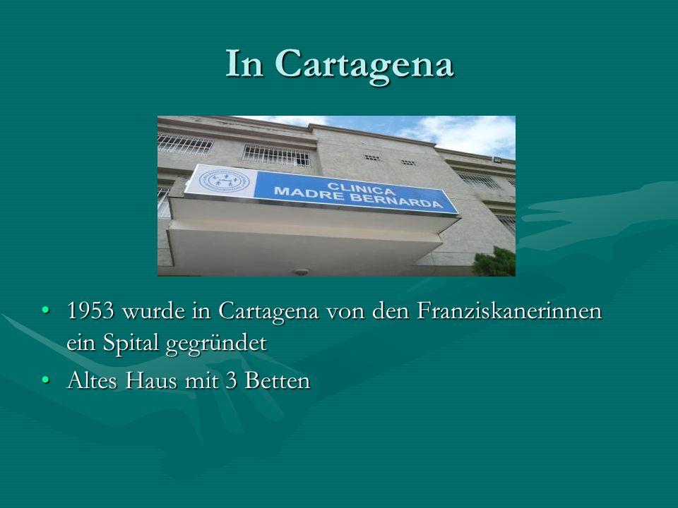 In Cartagena 1953 wurde in Cartagena von den Franziskanerinnen ein Spital gegründet Altes Haus mit 3 Betten
